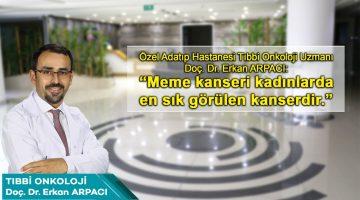 """Erkan ARPACI: """"Meme kanseri kadınlarda en sık görülen kanserdir."""""""